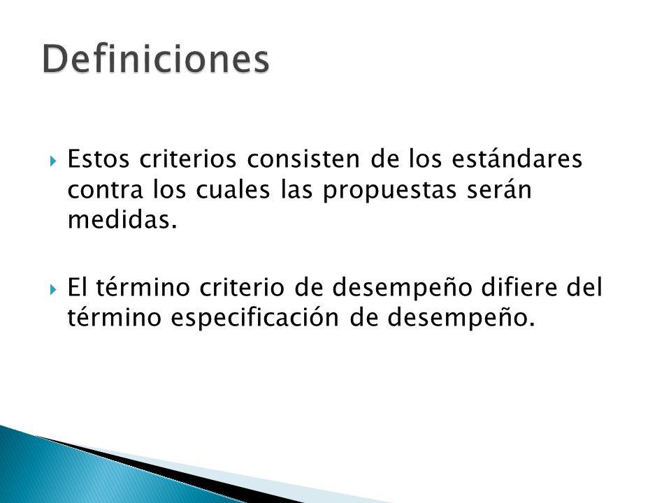 Definiciones Estos criterios consisten de los estándares contra los cuales las propuestas serán medidas.