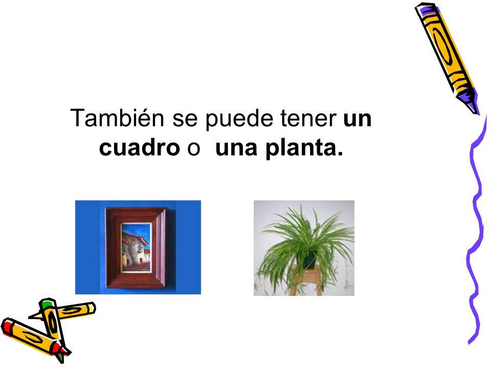 También se puede tener un cuadro o una planta.