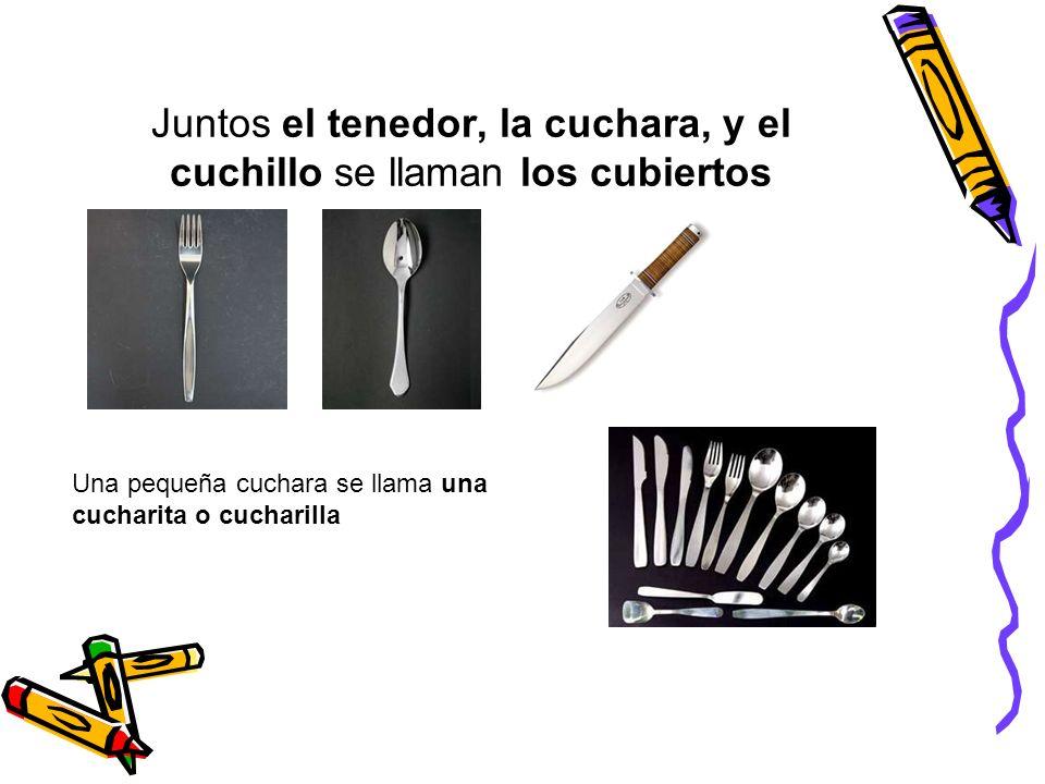 Juntos el tenedor, la cuchara, y el cuchillo se llaman los cubiertos