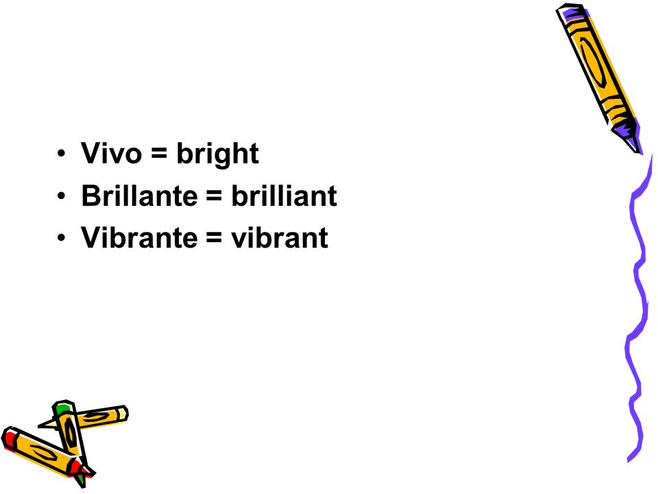 Vivo = bright Brillante = brilliant Vibrante = vibrant
