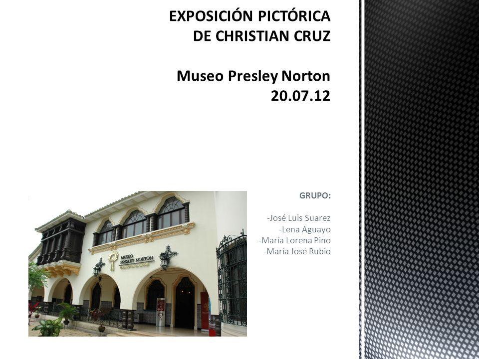 EXPOSICIÓN PICTÓRICA DE CHRISTIAN CRUZ Museo Presley Norton 20.07.12