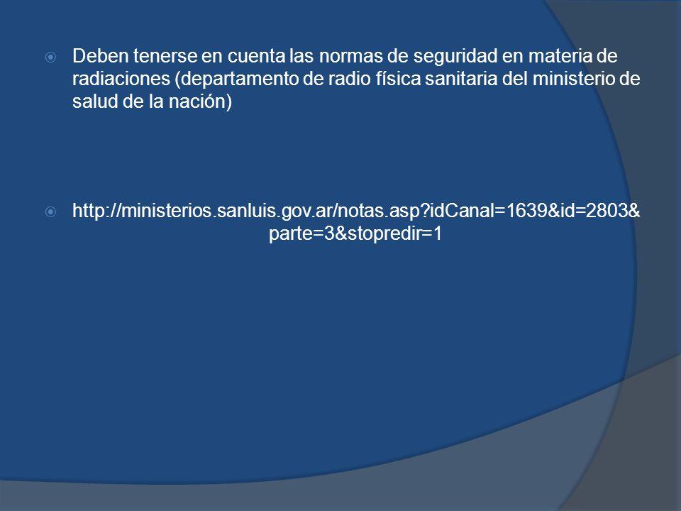 Deben tenerse en cuenta las normas de seguridad en materia de radiaciones (departamento de radio física sanitaria del ministerio de salud de la nación)