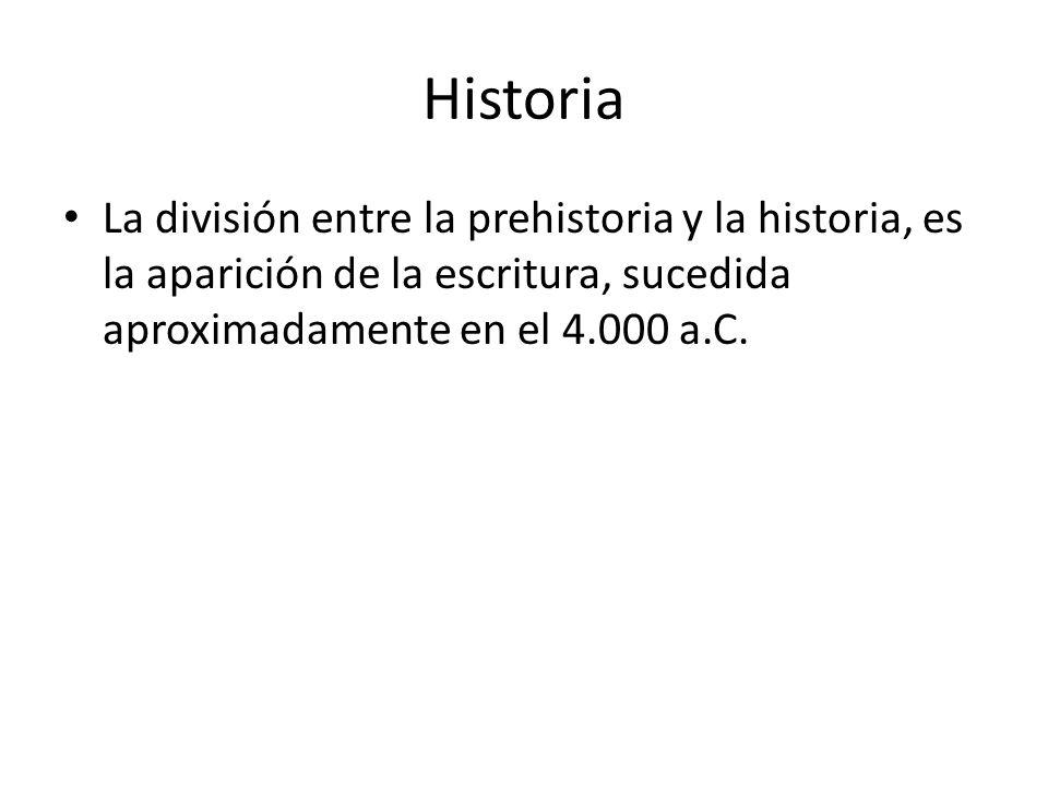 Historia La división entre la prehistoria y la historia, es la aparición de la escritura, sucedida aproximadamente en el 4.000 a.C.