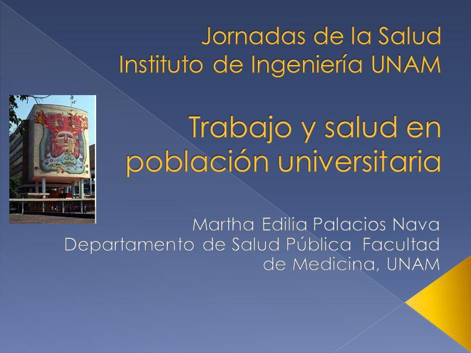 Jornadas de la Salud Instituto de Ingeniería UNAM Trabajo y salud en población universitaria