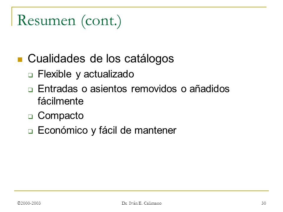 Resumen (cont.) Cualidades de los catálogos Flexible y actualizado