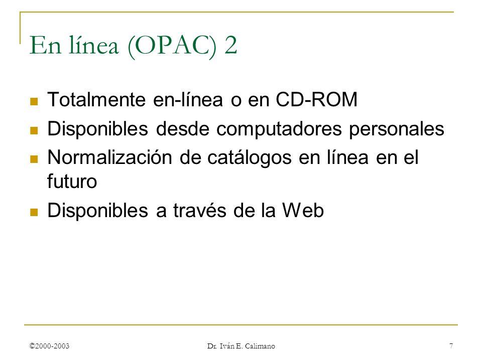 En línea (OPAC) 2 Totalmente en-línea o en CD-ROM