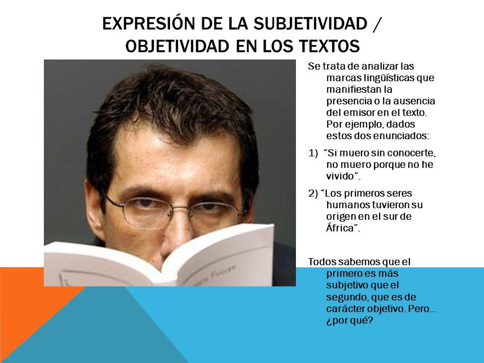 EXPRESIÓN DE LA SUBJETIVIDAD / OBJETIVIDAD EN LOS TEXTOS