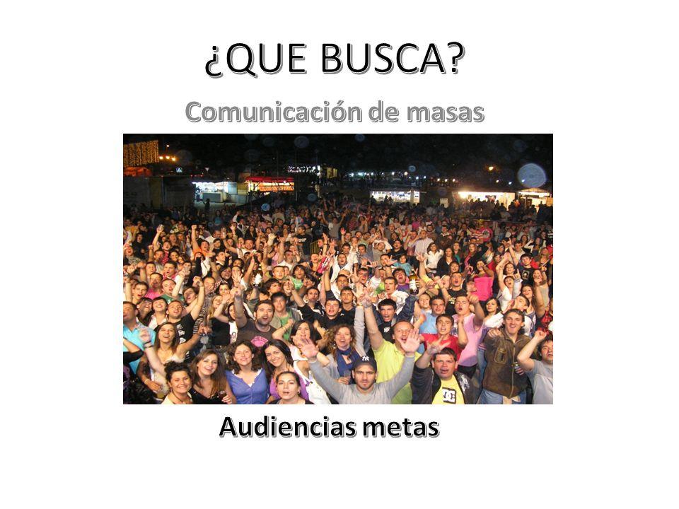 ¿QUE BUSCA Comunicación de masas Audiencias metas