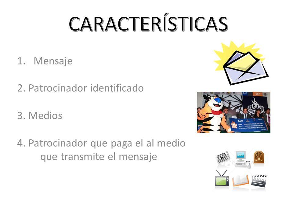 CARACTERÍSTICAS Mensaje 2. Patrocinador identificado 3. Medios
