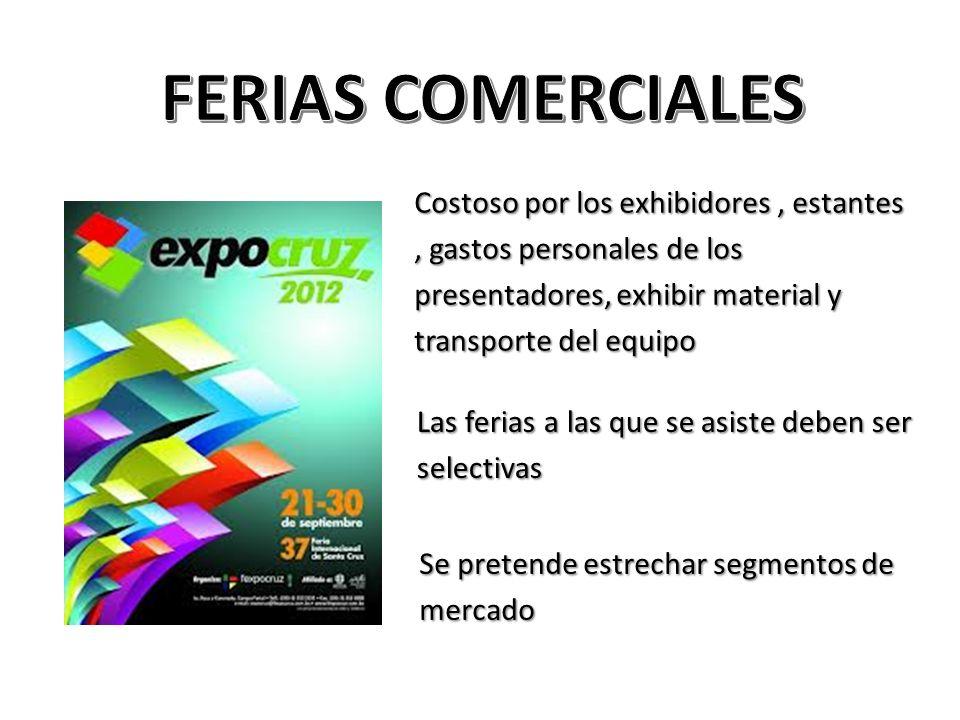 FERIAS COMERCIALES Costoso por los exhibidores , estantes , gastos personales de los presentadores, exhibir material y transporte del equipo.