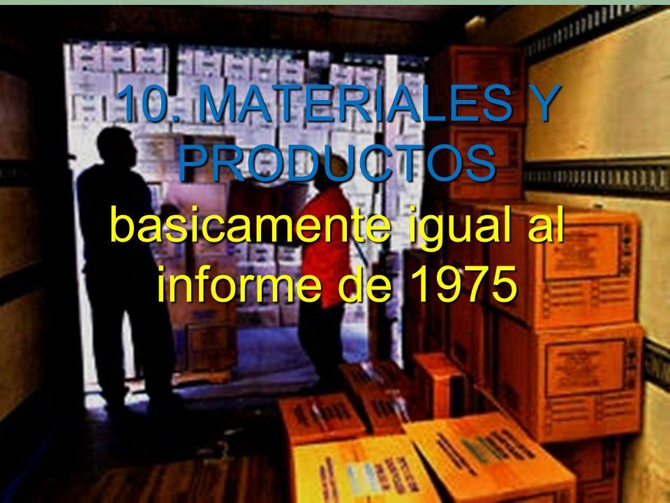 10. MATERIALES Y PRODUCTOS basicamente igual al informe de 1975