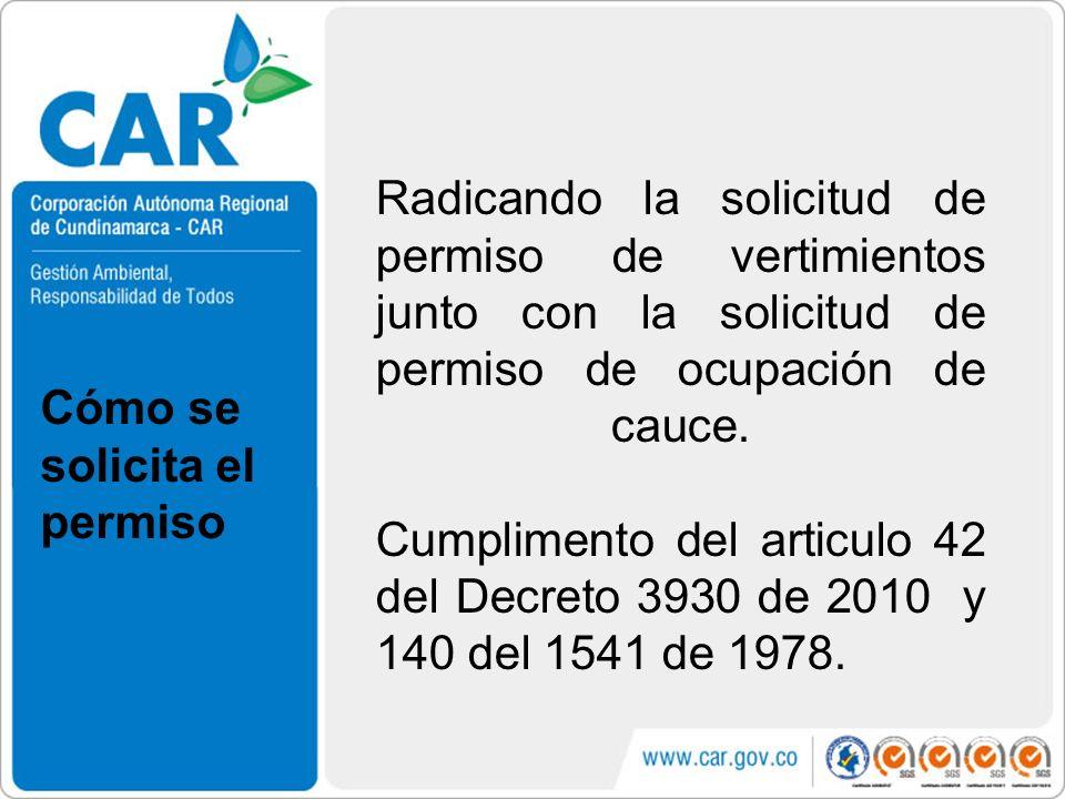 Radicando la solicitud de permiso de vertimientos junto con la solicitud de permiso de ocupación de cauce. Cumplimento del articulo 42 del Decreto 3930 de 2010 y 140 del 1541 de 1978.