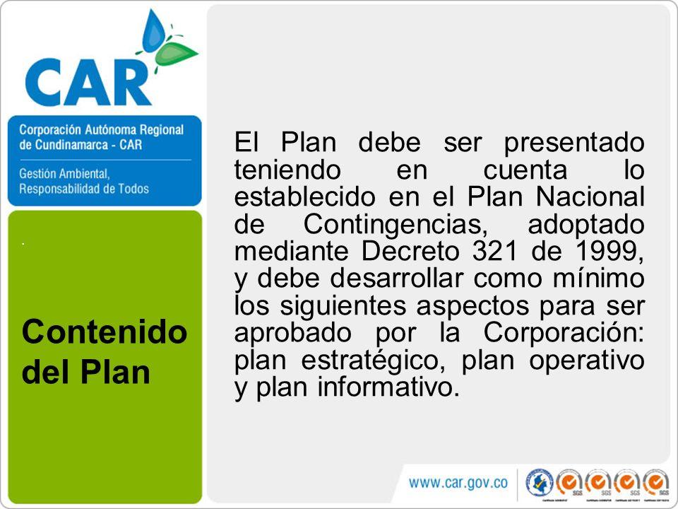 El Plan debe ser presentado teniendo en cuenta lo establecido en el Plan Nacional de Contingencias, adoptado mediante Decreto 321 de 1999, y debe desarrollar como mínimo los siguientes aspectos para ser aprobado por la Corporación: plan estratégico, plan operativo y plan informativo.