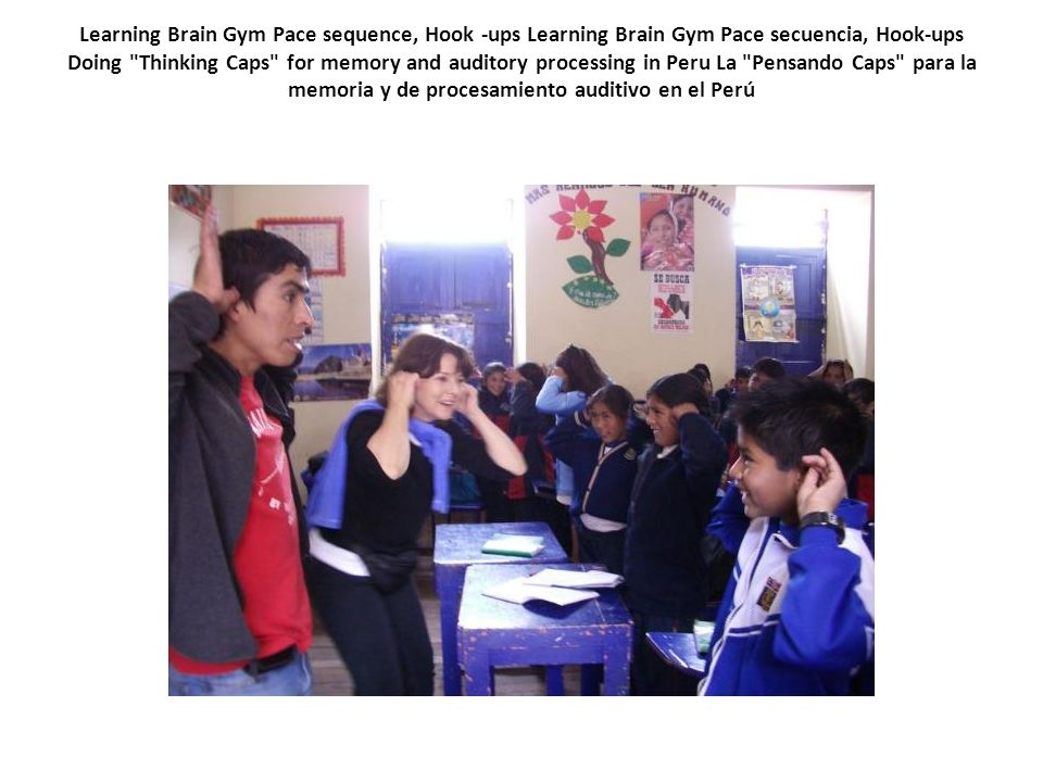 Learning Brain Gym Pace sequence, Hook -ups Learning Brain Gym Pace secuencia, Hook-ups Doing Thinking Caps for memory and auditory processing in Peru La Pensando Caps para la memoria y de procesamiento auditivo en el Perú