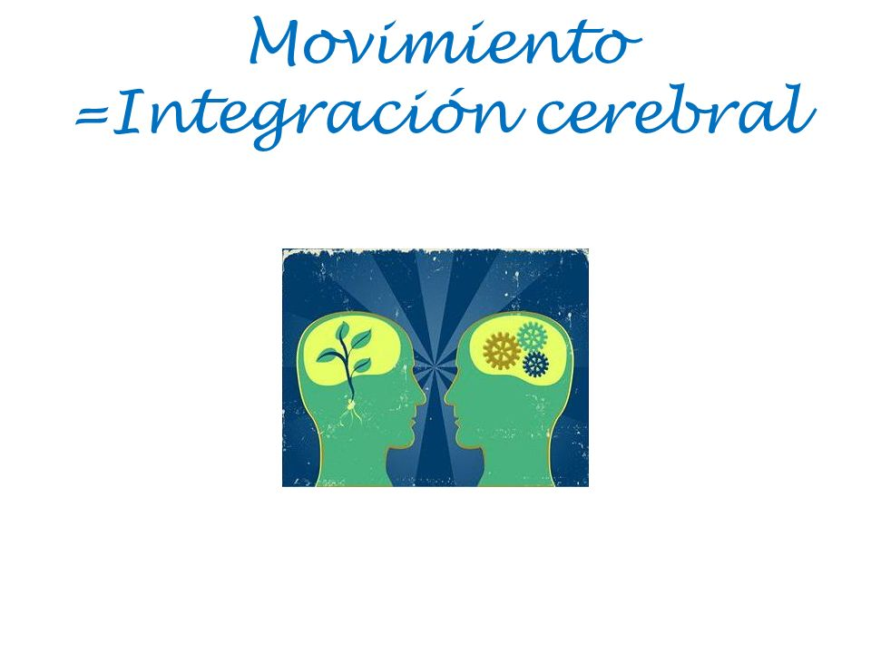 Movimiento =Integración cerebral