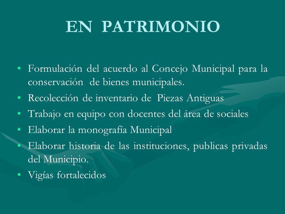 EN PATRIMONIO Formulación del acuerdo al Concejo Municipal para la conservación de bienes municipales.