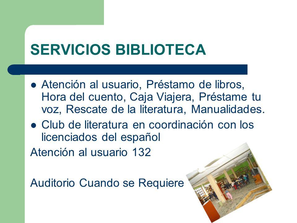 SERVICIOS BIBLIOTECA Atención al usuario, Préstamo de libros, Hora del cuento, Caja Viajera, Préstame tu voz, Rescate de la literatura, Manualidades.