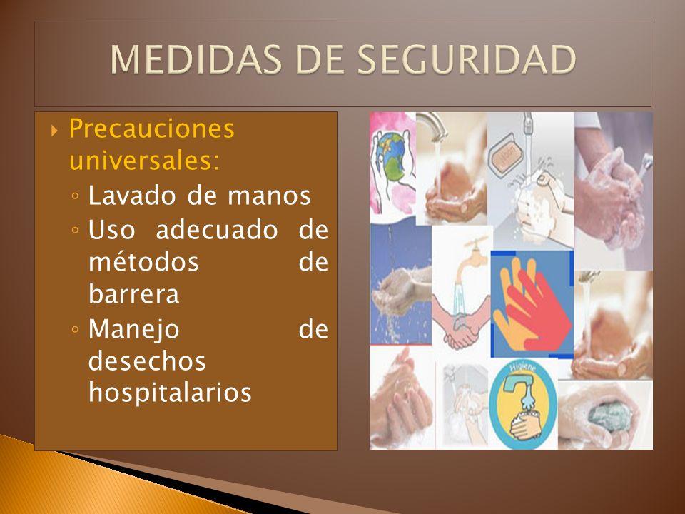 MEDIDAS DE SEGURIDAD Precauciones universales: Lavado de manos