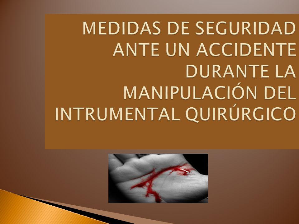 MEDIDAS DE SEGURIDAD ANTE UN ACCIDENTE DURANTE LA MANIPULACIÓN DEL INTRUMENTAL QUIRÚRGICO