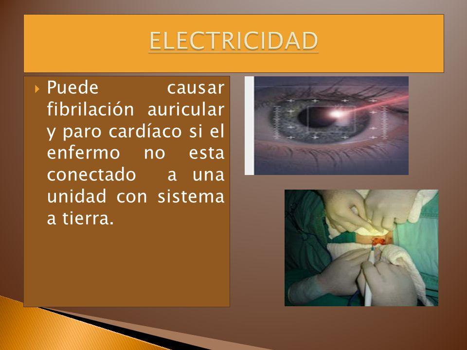 ELECTRICIDAD Puede causar fibrilación auricular y paro cardíaco si el enfermo no esta conectado a una unidad con sistema a tierra.