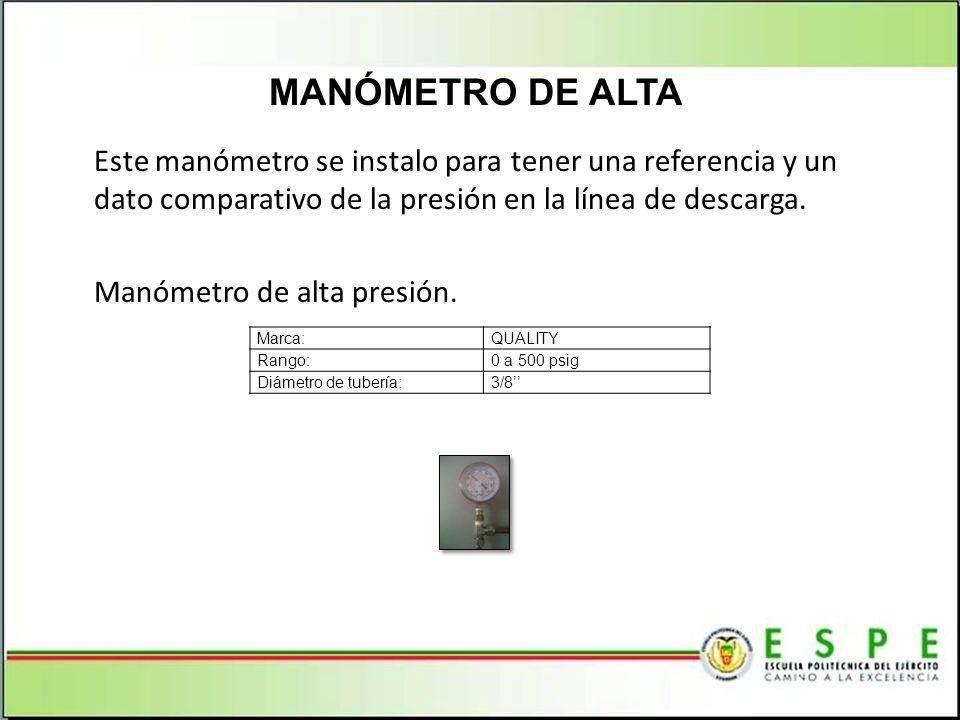 MANÓMETRO DE ALTA Este manómetro se instalo para tener una referencia y un dato comparativo de la presión en la línea de descarga.