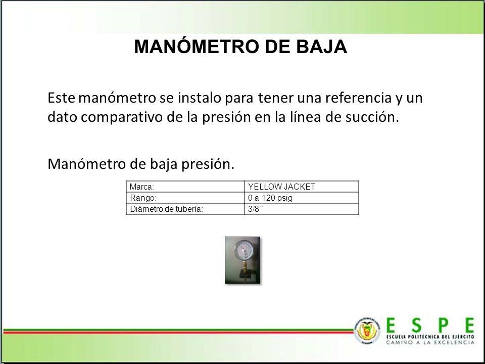 MANÓMETRO DE BAJA Este manómetro se instalo para tener una referencia y un dato comparativo de la presión en la línea de succión.