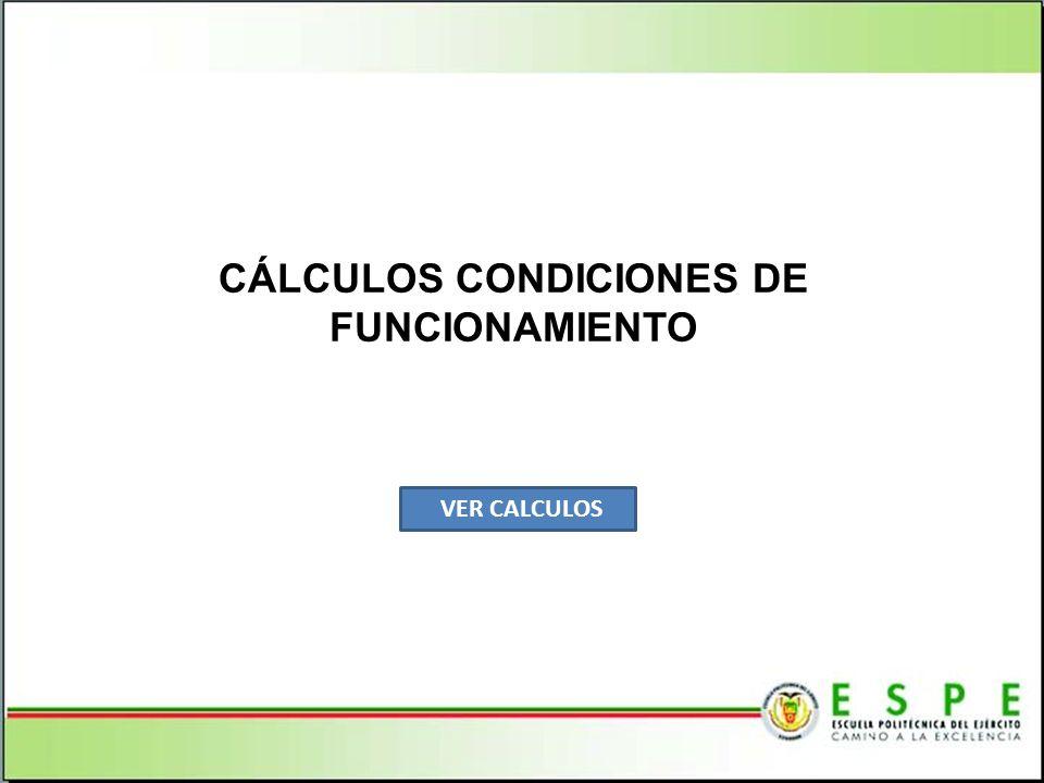 CÁLCULOS CONDICIONES DE FUNCIONAMIENTO