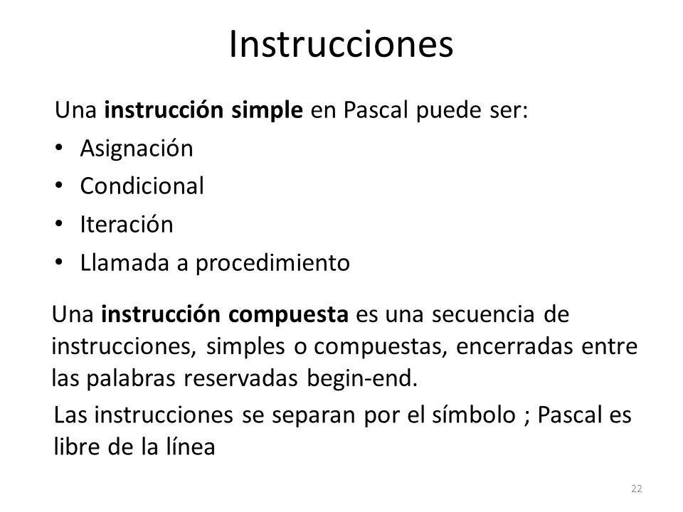 Instrucciones Una instrucción simple en Pascal puede ser: Asignación