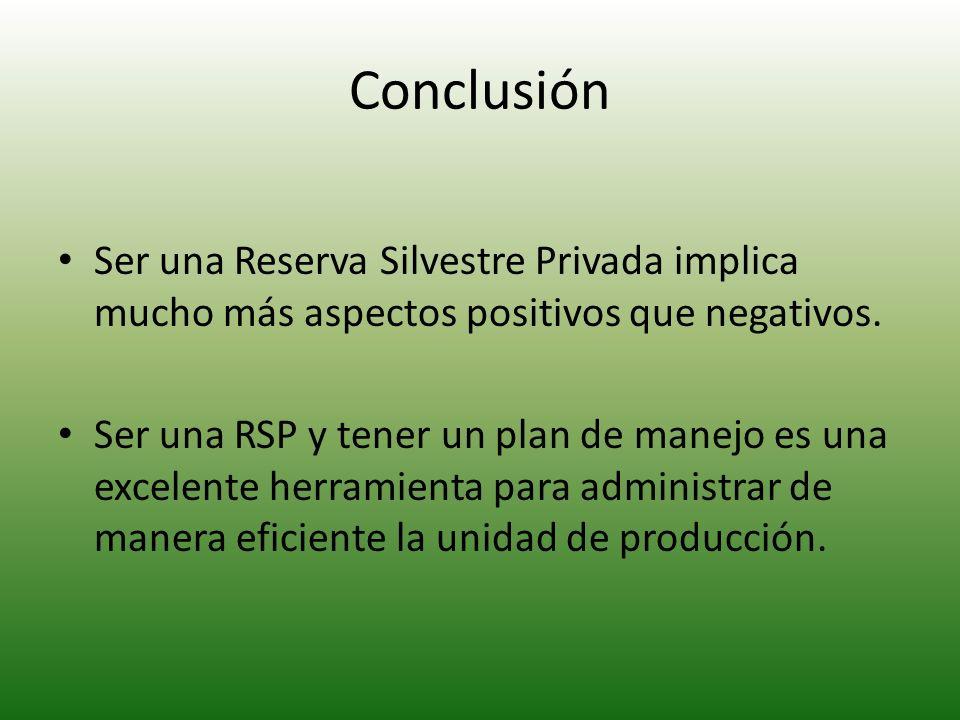 Conclusión Ser una Reserva Silvestre Privada implica mucho más aspectos positivos que negativos.