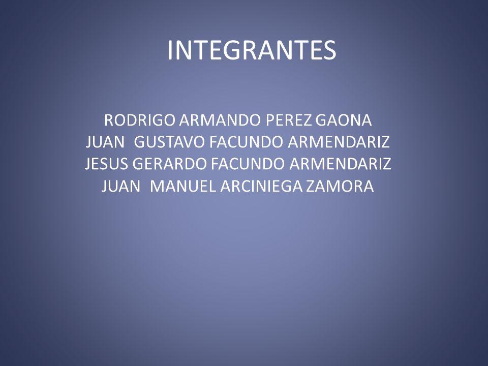 INTEGRANTES RODRIGO ARMANDO PEREZ GAONA