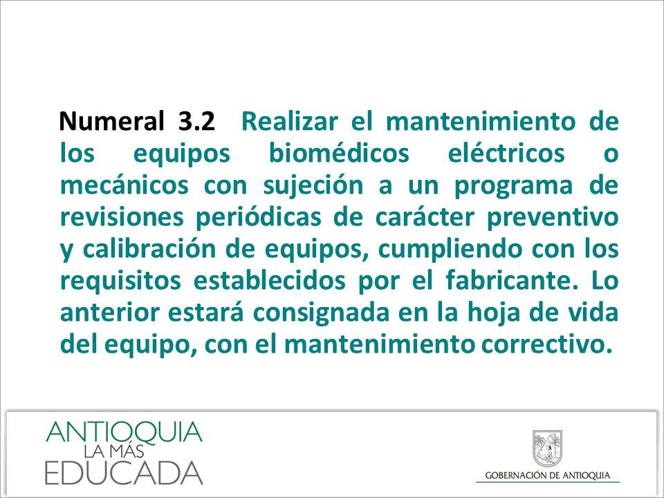Numeral 3.2 Realizar el mantenimiento de los equipos biomédicos eléctricos o mecánicos con sujeción a un programa de revisiones periódicas de carácter preventivo y calibración de equipos, cumpliendo con los requisitos establecidos por el fabricante.