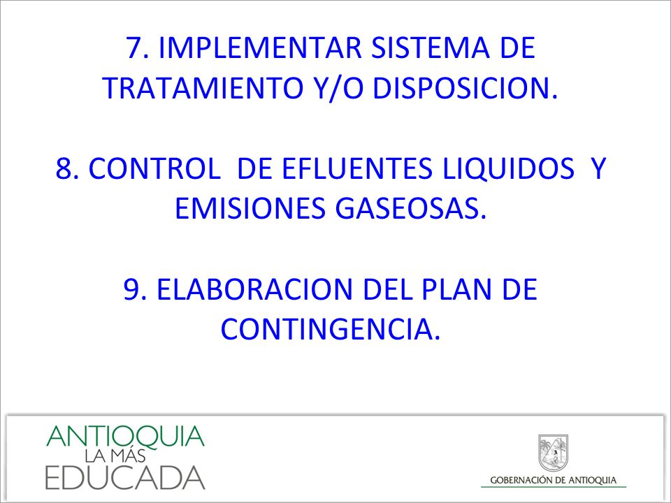 7. IMPLEMENTAR SISTEMA DE TRATAMIENTO Y/O DISPOSICION. 8