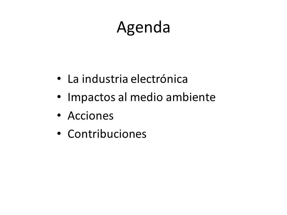 Agenda La industria electrónica Impactos al medio ambiente Acciones