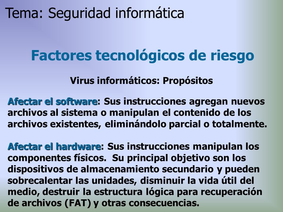 Factores tecnológicos de riesgo Virus informáticos: Propósitos