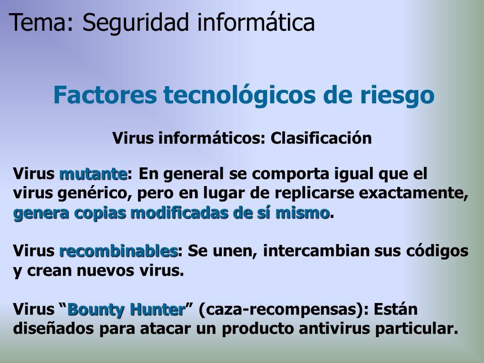 Factores tecnológicos de riesgo Virus informáticos: Clasificación