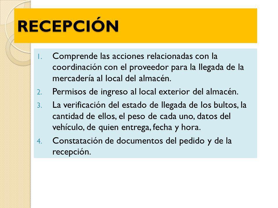 RECEPCIÓN Comprende las acciones relacionadas con la coordinación con el proveedor para la llegada de la mercadería al local del almacén.