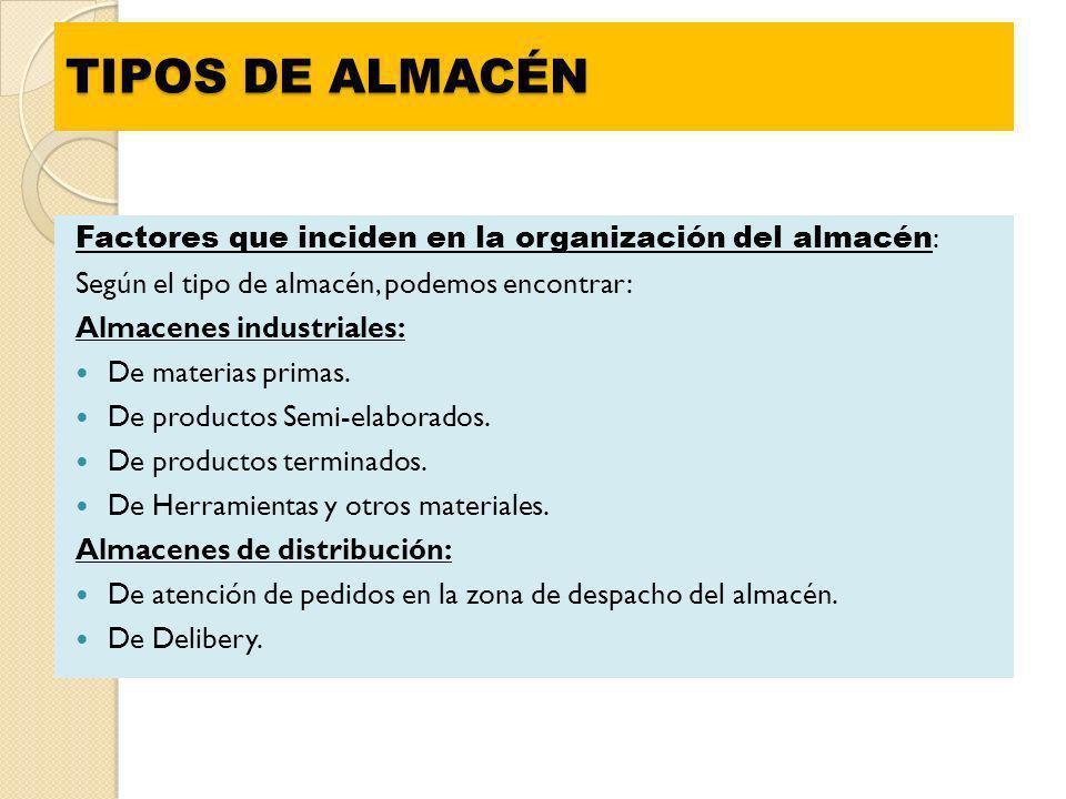 TIPOS DE ALMACÉN Factores que inciden en la organización del almacén: