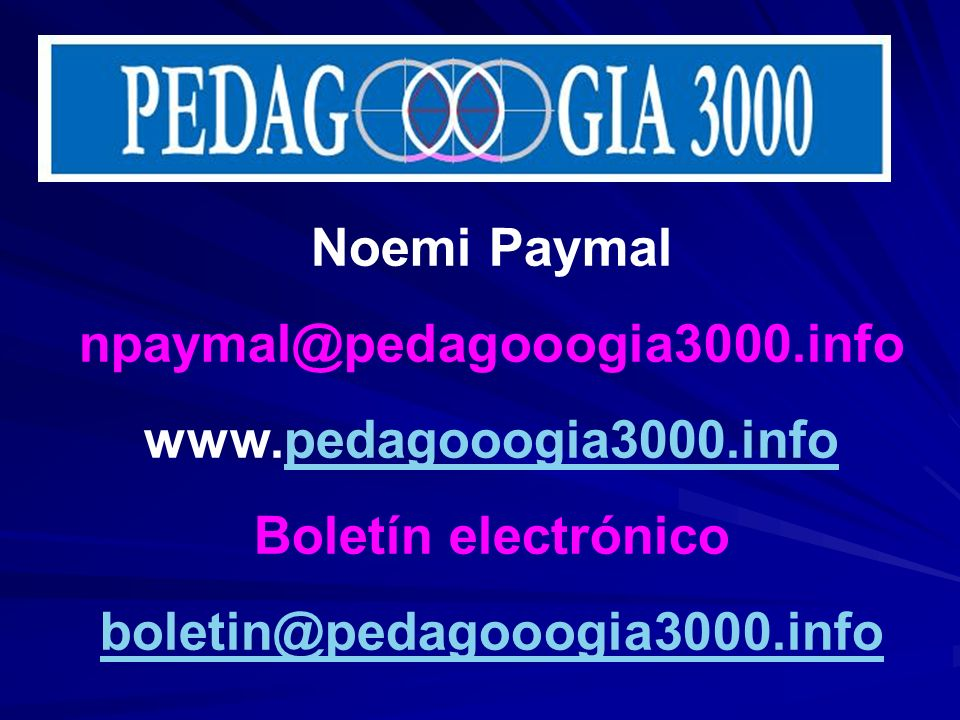 Noemi Paymal npaymal@pedagooogia3000.info. www.pedagooogia3000.info.