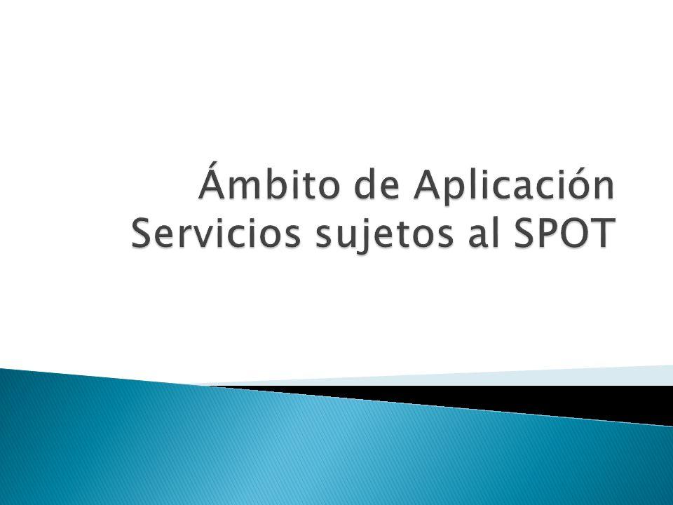 Ámbito de Aplicación Servicios sujetos al SPOT