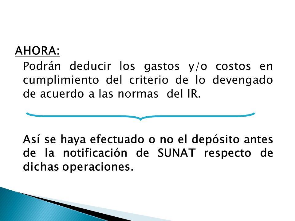 AHORA: Podrán deducir los gastos y/o costos en cumplimiento del criterio de lo devengado de acuerdo a las normas del IR.