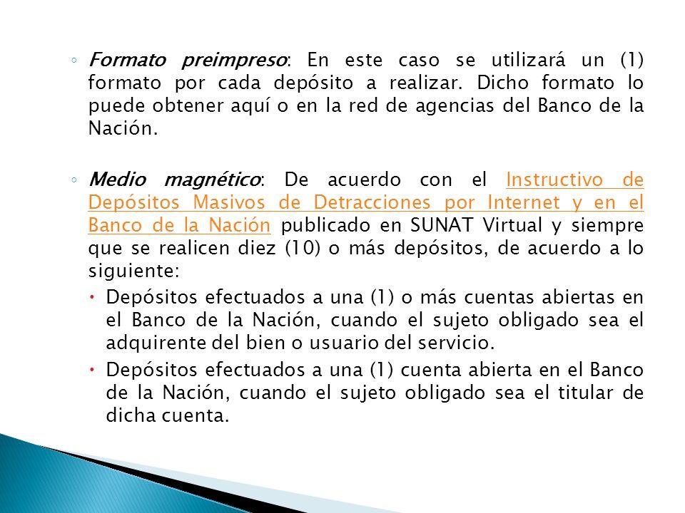 Formato preimpreso: En este caso se utilizará un (1) formato por cada depósito a realizar. Dicho formato lo puede obtener aquí o en la red de agencias del Banco de la Nación.