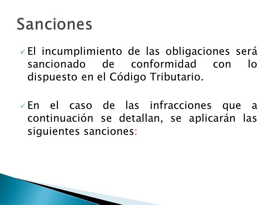 Sanciones El incumplimiento de las obligaciones será sancionado de conformidad con lo dispuesto en el Código Tributario.