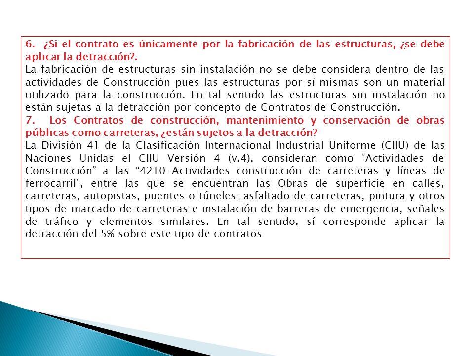 6. ¿Si el contrato es únicamente por la fabricación de las estructuras, ¿se debe aplicar la detracción .