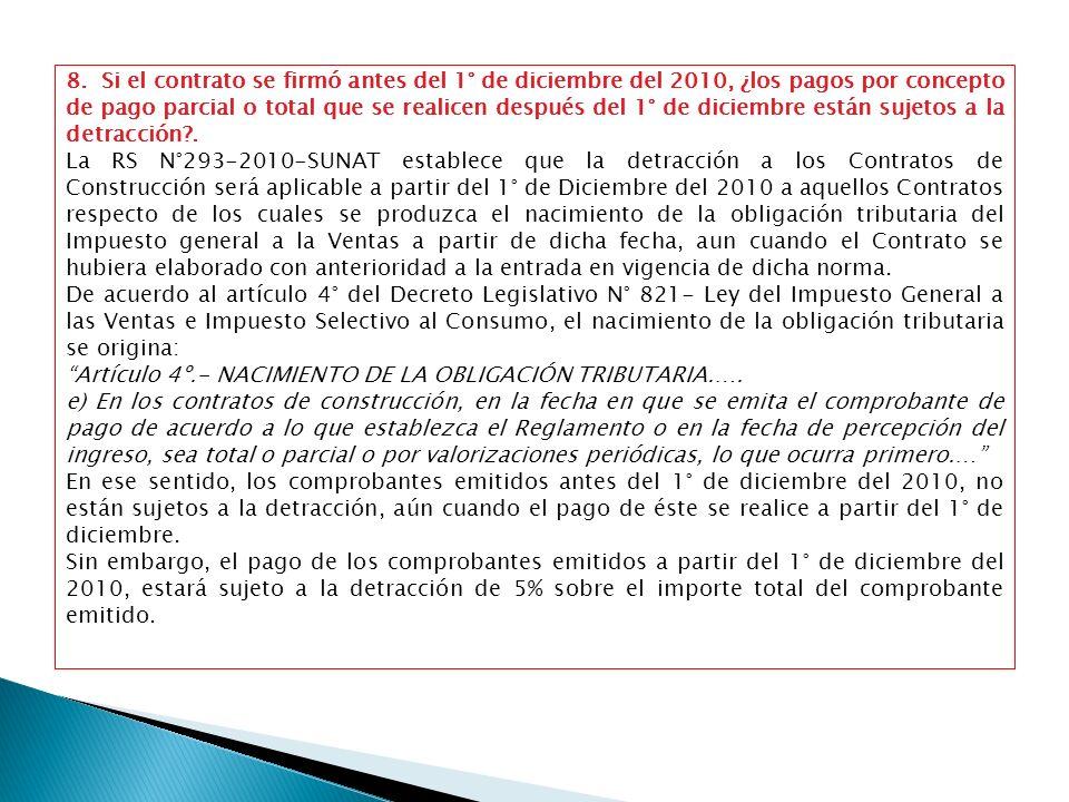 8. Si el contrato se firmó antes del 1° de diciembre del 2010, ¿los pagos por concepto de pago parcial o total que se realicen después del 1° de diciembre están sujetos a la detracción .
