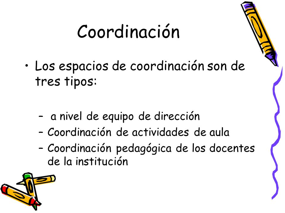 Coordinación Los espacios de coordinación son de tres tipos: