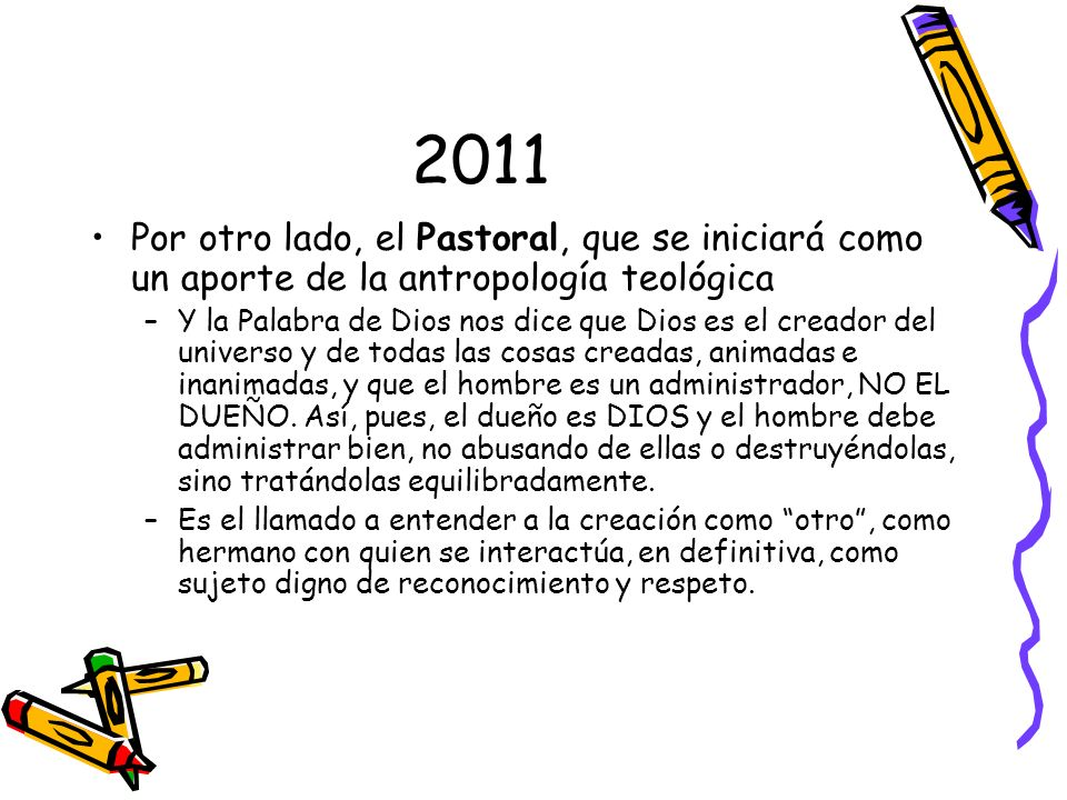 2011 Por otro lado, el Pastoral, que se iniciará como un aporte de la antropología teológica.