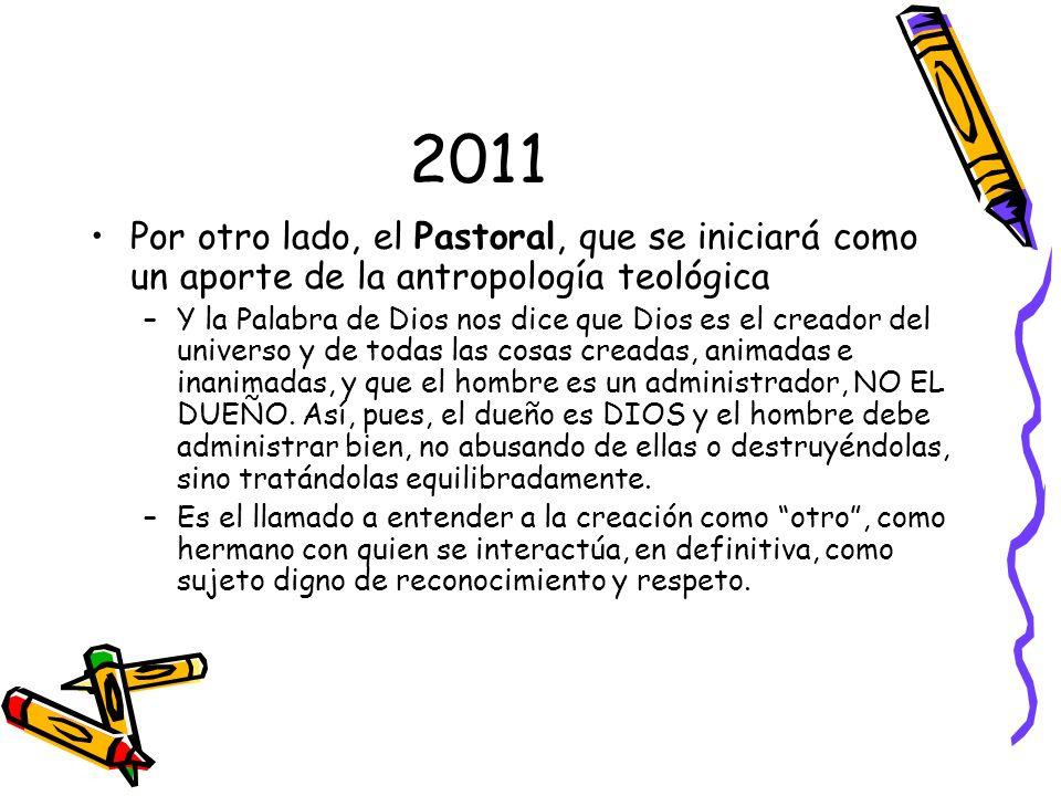2011Por otro lado, el Pastoral, que se iniciará como un aporte de la antropología teológica.