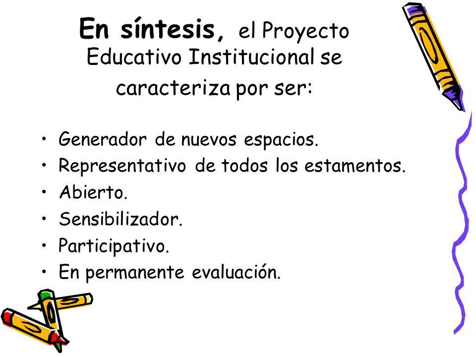 En síntesis, el Proyecto Educativo Institucional se caracteriza por ser: