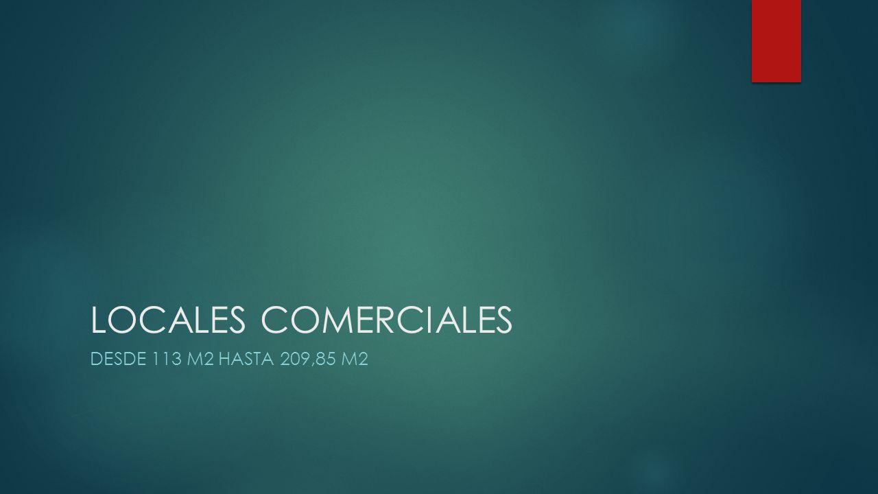 LOCALES COMERCIALES Desde 113 m2 hasta 209,85 m2