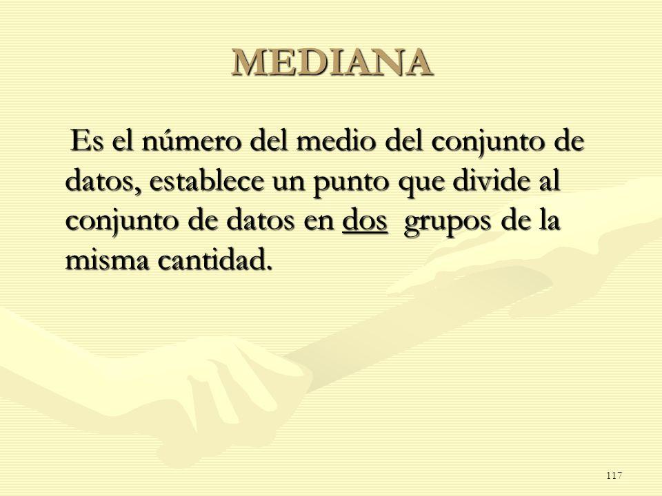 MEDIANA Es el número del medio del conjunto de datos, establece un punto que divide al conjunto de datos en dos grupos de la misma cantidad.